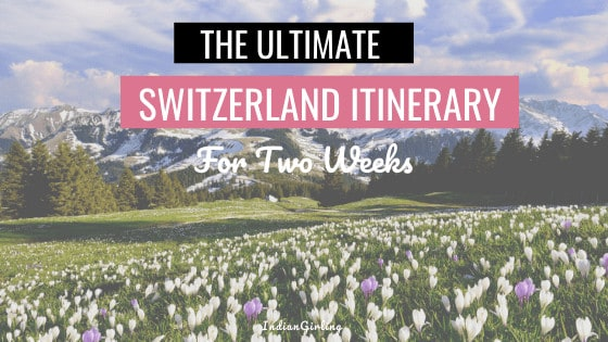 The Ultimate Switzerland Itinerary For First Time Travelers